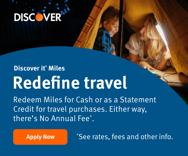 Discover it  Miles. Redefine travel. Redeem Miles for Cash or as a Statement Credit for travel purchases. Either way, there's No Annual Fee*. Apply Now. *See rates, fees and other info.